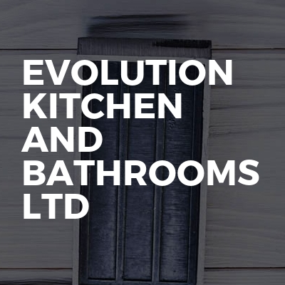 Evolution kitchen and bathrooms ltd