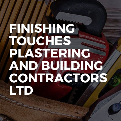 Finishing touches plastering and building contractors Ltd