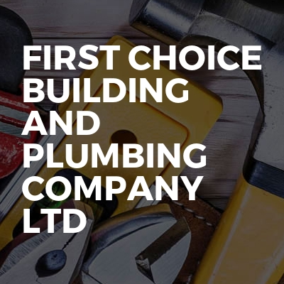 First choice building and plumbing company ltd