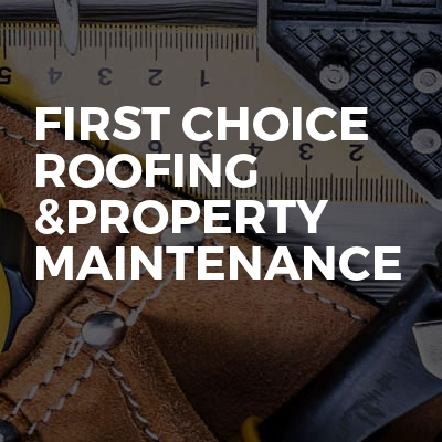 First choice roofing &property maintenance
