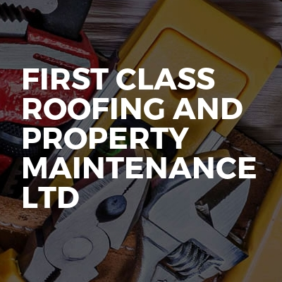 First Class Roofing And Property Maintenance Ltd