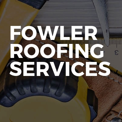 Fowler roofing Services