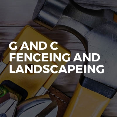 G And C Fenceing And Landscapeing