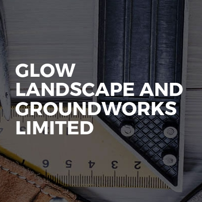 Glow Landscape and groundworks limited