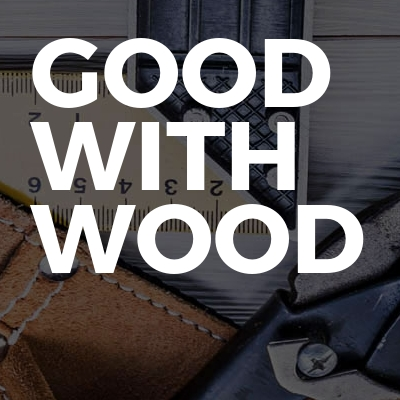 Good with wood
