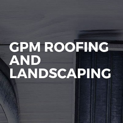 Gpm Roofing And Landscaping
