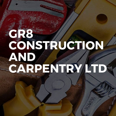 GR8 Construction And Carpentry LTD