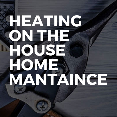 Heating on the house home Mantaince