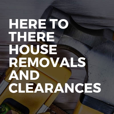 Here to there house removals and clearances