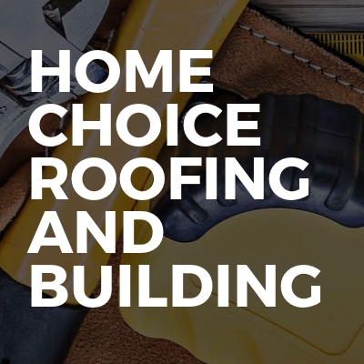 Home Choice Roofing And Building