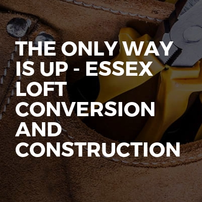 The Only Way Is Up - Essex Loft Conversion and Construction