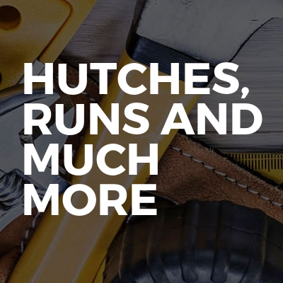 Hutches, Runs And Much More
