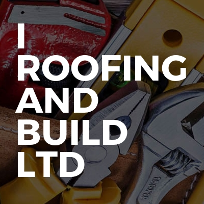 I Roofing and Build LTD