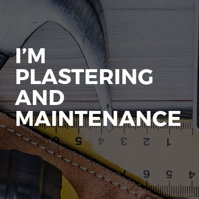 I'm plastering and maintenance