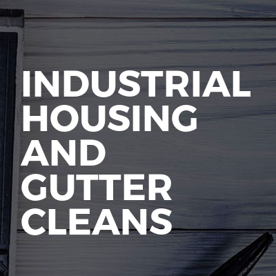 Industrial housing and gutter cleans