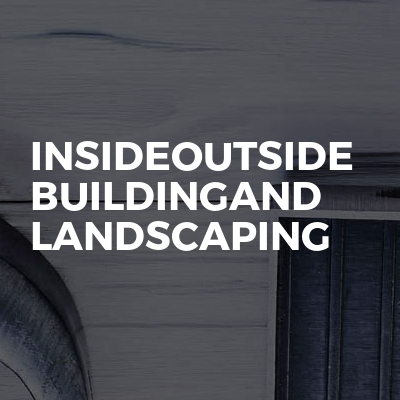 InsideOutside Building and Landscaping