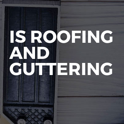 IS roofing and Guttering