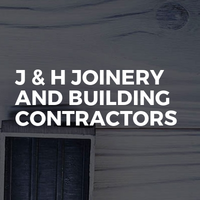 J & H Joinery and Building Contractors