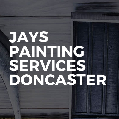Jays painting services Doncaster