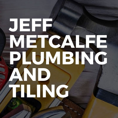 Jeff Metcalfe Plumbing and Tiling