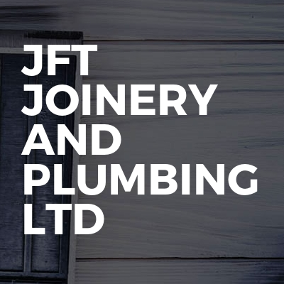 JFT Joinery And Plumbing Ltd