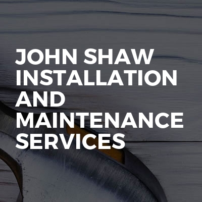 JOHN SHAW INSTALLATION AND MAINTENANCE SERVICES