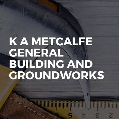 K A Metcalfe General Building And Groundworks