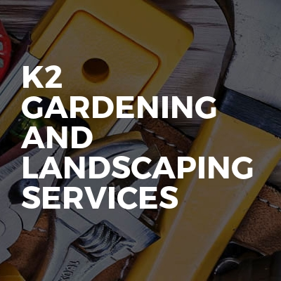 K2 Gardening And Landscaping Services