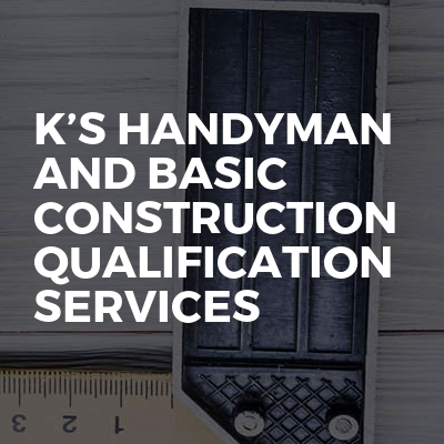 K's Handyman And Basic Construction Qualification Services
