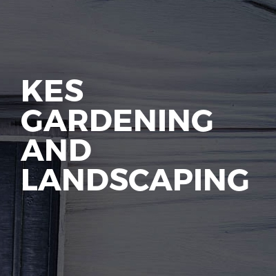 Kes Gardening and landscaping