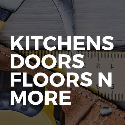 Kitchens doors floors n more