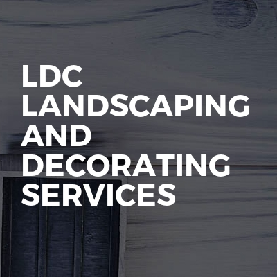LDC LANDSCAPING AND DECORATING SERVICES