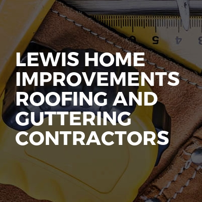 Lewis Home Improvements Roofing And Guttering Contractors