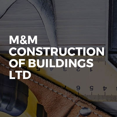 M&M CONSTRUCTION OF BUILDINGS LTD