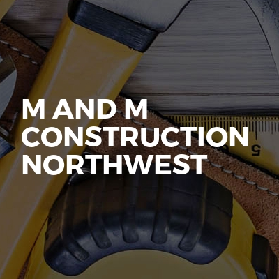 M And M Construction Northwest