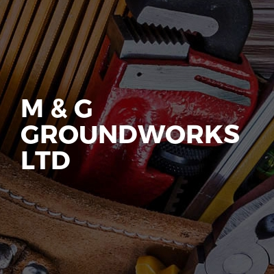 M & G Groundworks LTD