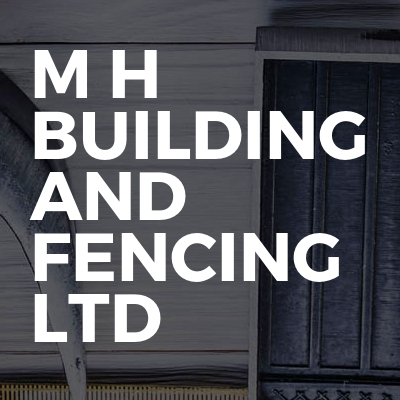 M H building and fencing Ltd