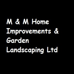 M & M Home Improvements & Garden Landscaping Ltd