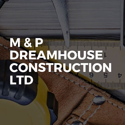 M & P Dreamhouse Construction Ltd