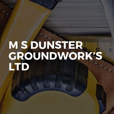 M s Dunster groundwork's ltd