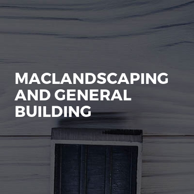Maclandscaping And General Building