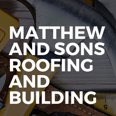 Matthew And Sons Roofing And Building