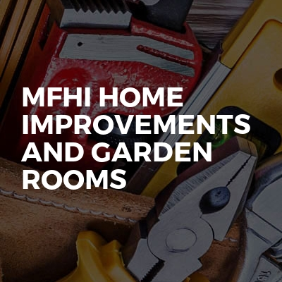 MFHI Home Improvements And Garden Rooms