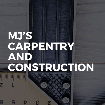 MJ's Carpentry And Construction