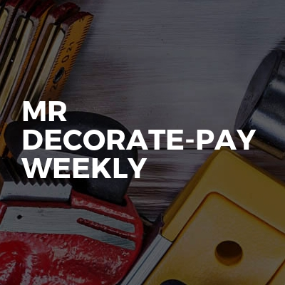 Mr Decorate-pay Weekly
