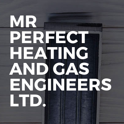 Mr perfect heating and gas engineers ltd.