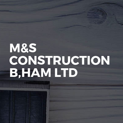 M&S CONSTRUCTION B,HAM LTD
