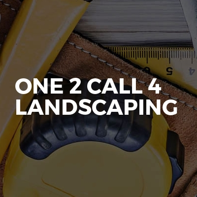 One 2 call 4 landscaping