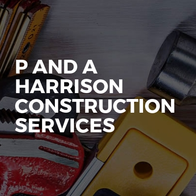 P And A Harrison Construction Services
