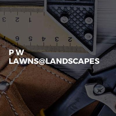 P W LAWNS@LANDSCAPES